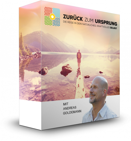 Zurück zum Ursprung - Die Reise in Dein natürliches kraftvolles Selbst mit Andreas Goldemann