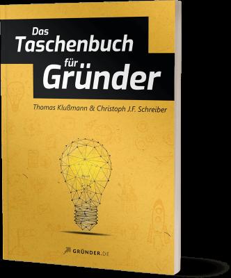 Das Taschenbuch für Gründer - Thomas Klußmann und Christoph J.F. Schreiber