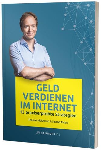 Geld verdienen im Internet 12 praxiserprobte Strategien - Thomas Klussmann & Sascha Ahlers - Gründer.de