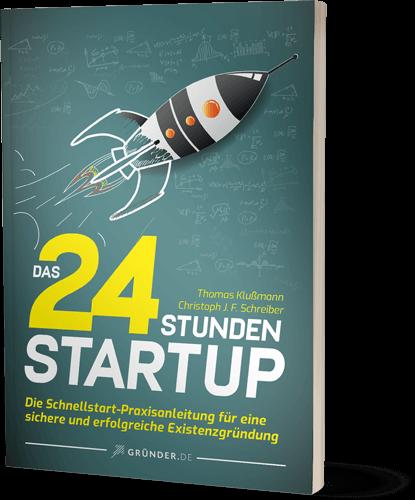 Das 24 Stunden Startup - Die Schnellstart-Praxisanleitung für eine sichere und erfolgreiche Existenzgründung